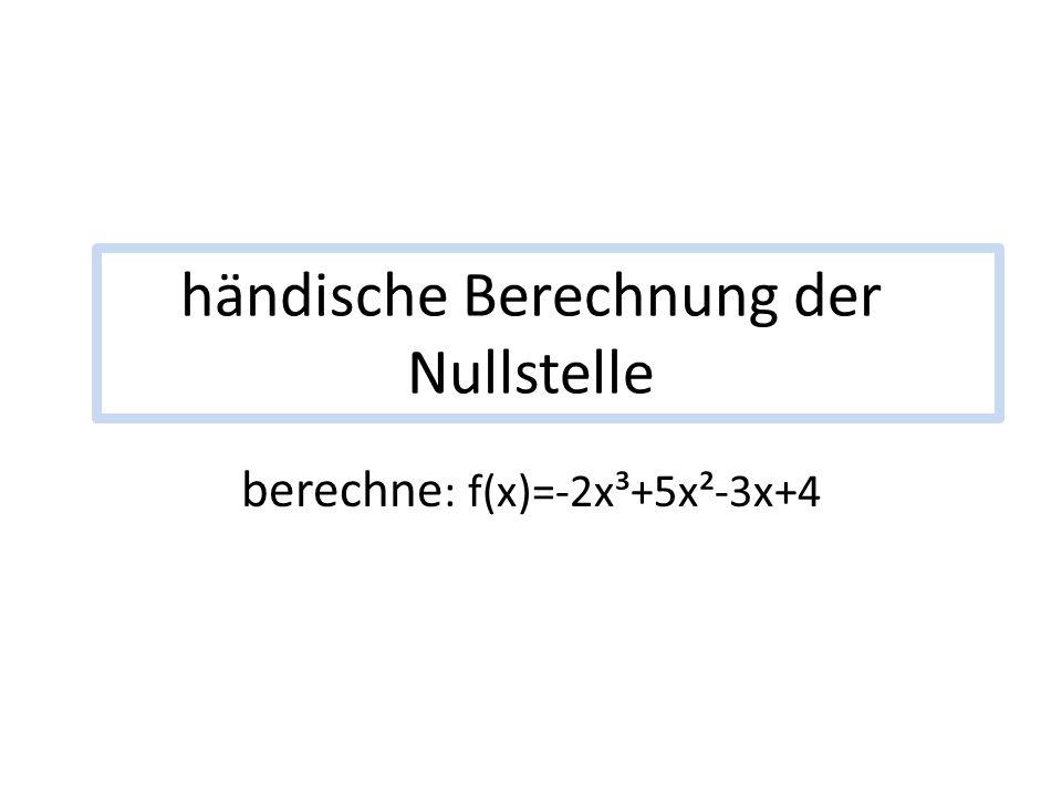 händische Berechnung der Nullstelle berechne : f(x)=-2x³+5x²-3x+4
