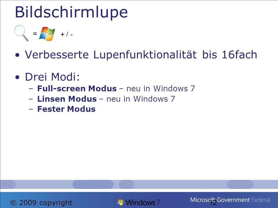 Bildschirmlupe Verbesserte Lupenfunktionalität bis 16fach Drei Modi: –Full-screen Modus – neu in Windows 7 –Linsen Modus – neu in Windows 7 –Fester Mo