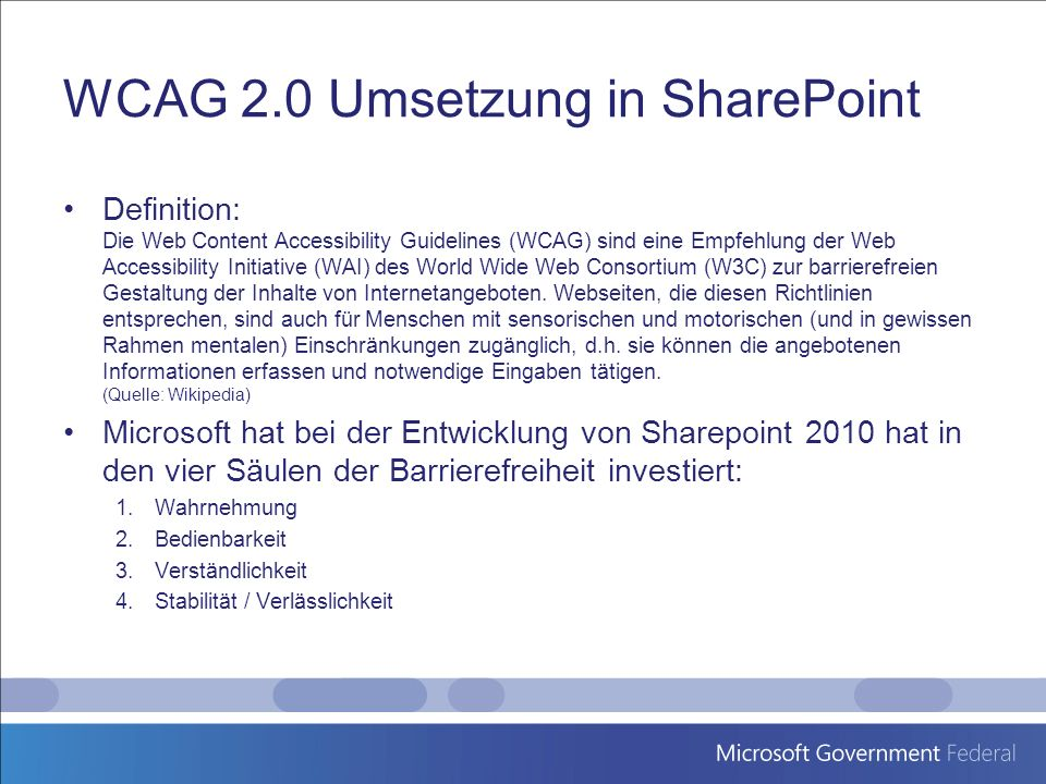 WCAG 2.0 Umsetzung in SharePoint Definition: Die Web Content Accessibility Guidelines (WCAG) sind eine Empfehlung der Web Accessibility Initiative (WA