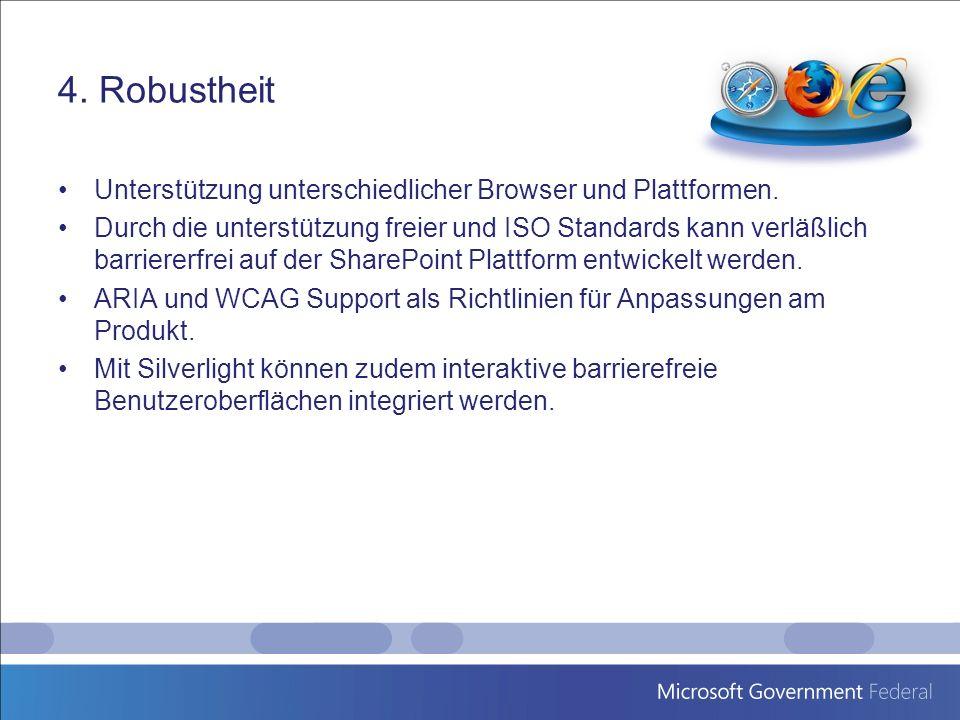 4. Robustheit Unterstützung unterschiedlicher Browser und Plattformen. Durch die unterstützung freier und ISO Standards kann verläßlich barriererfrei