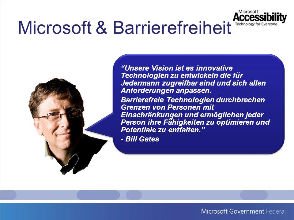 Microsoft & Barrierefreiheit Unsere Vision ist es innovative Technologien zu entwickeln die für Jedermann zugreifbar sind und sich allen Anforderungen