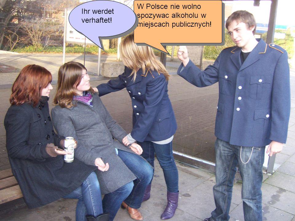 W Polsce nie wolno spozywac alkoholu w miejscach publicznych! Ihr werdet verhaftet!