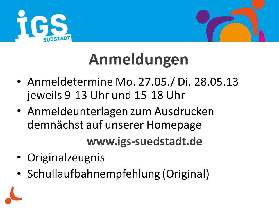 Anmeldungen Anmeldetermine Mo. 27.05./ Di. 28.05.13 jeweils 9-13 Uhr und 15-18 Uhr Anmeldeunterlagen zum Ausdrucken demnächst auf unserer Homepage www