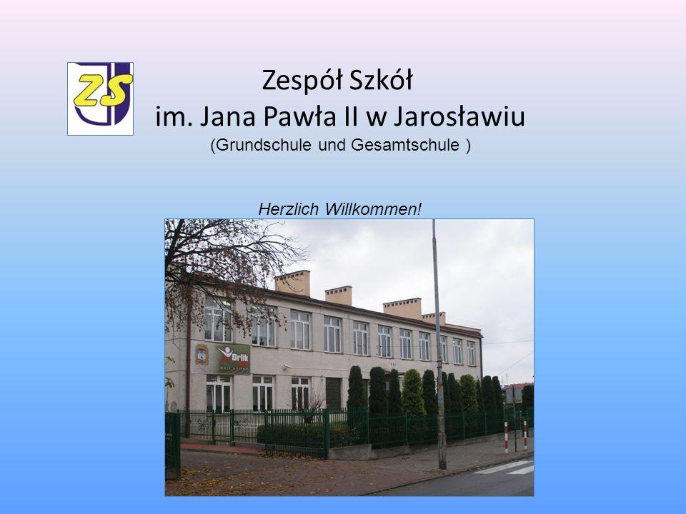 Zespół Szkół im. Jana Pawła II w Jarosławiu (Grundschule und Gesamtschule ) Herzlich Willkommen!