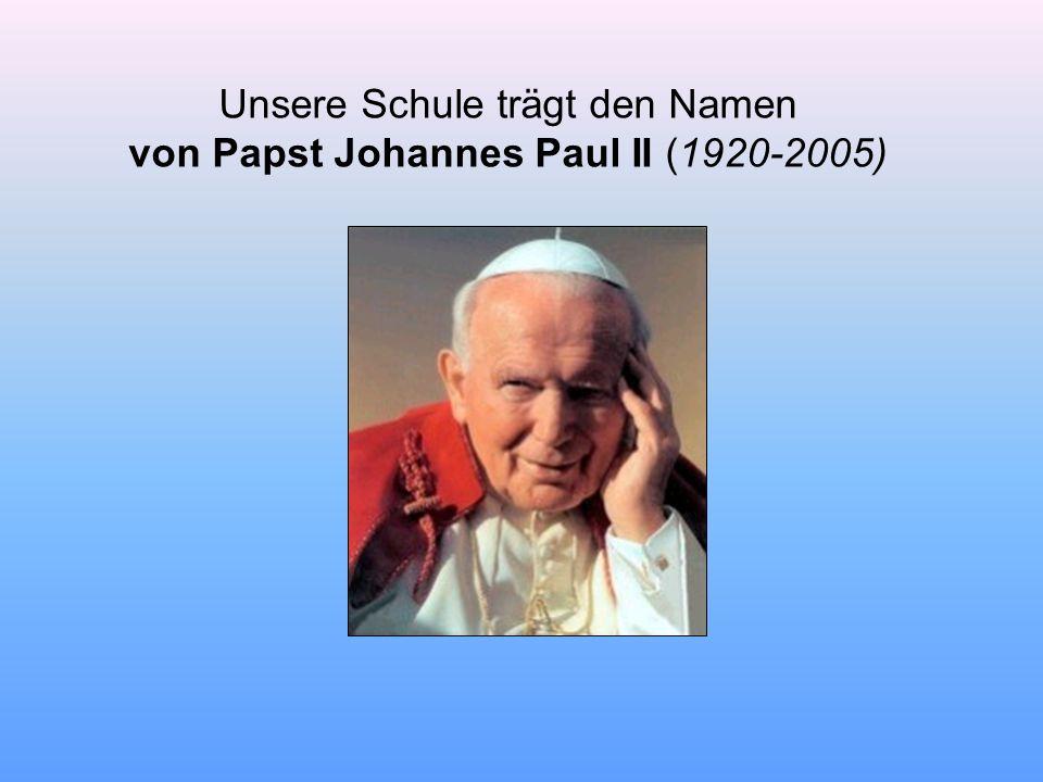 Unsere Schule trägt den Namen von Papst Johannes Paul II (1920-2005)