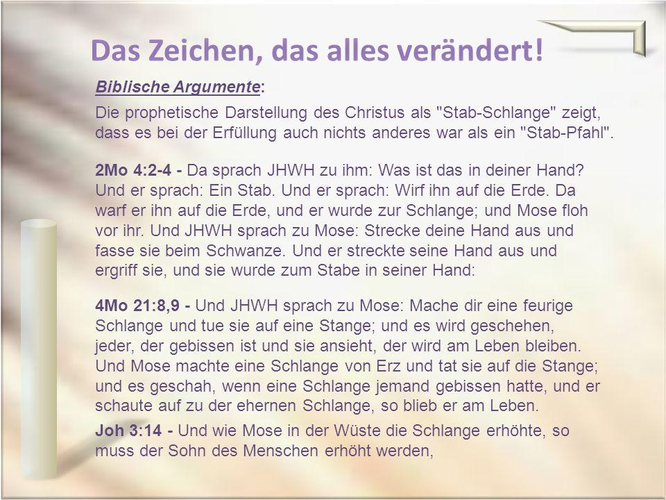 Biblische Argumente: Die prophetische Darstellung des Christus als Stab-Schlange zeigt, dass es bei der Erfüllung auch nichts anderes war als ein Stab-Pfahl .
