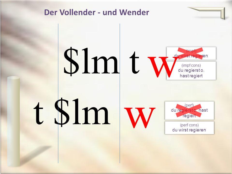 Der Vollender - und Wender (impf) du wirst regieren $lm t (perf) du regierst o.