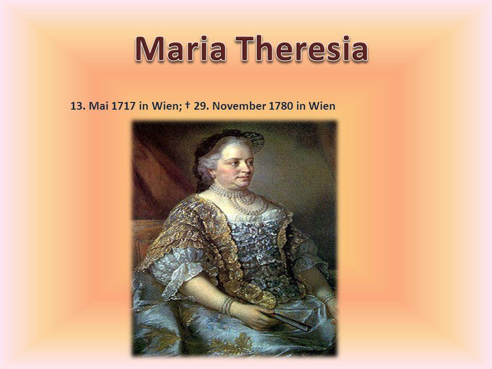 13. Mai 1717 in Wien; 29. November 1780 in Wien