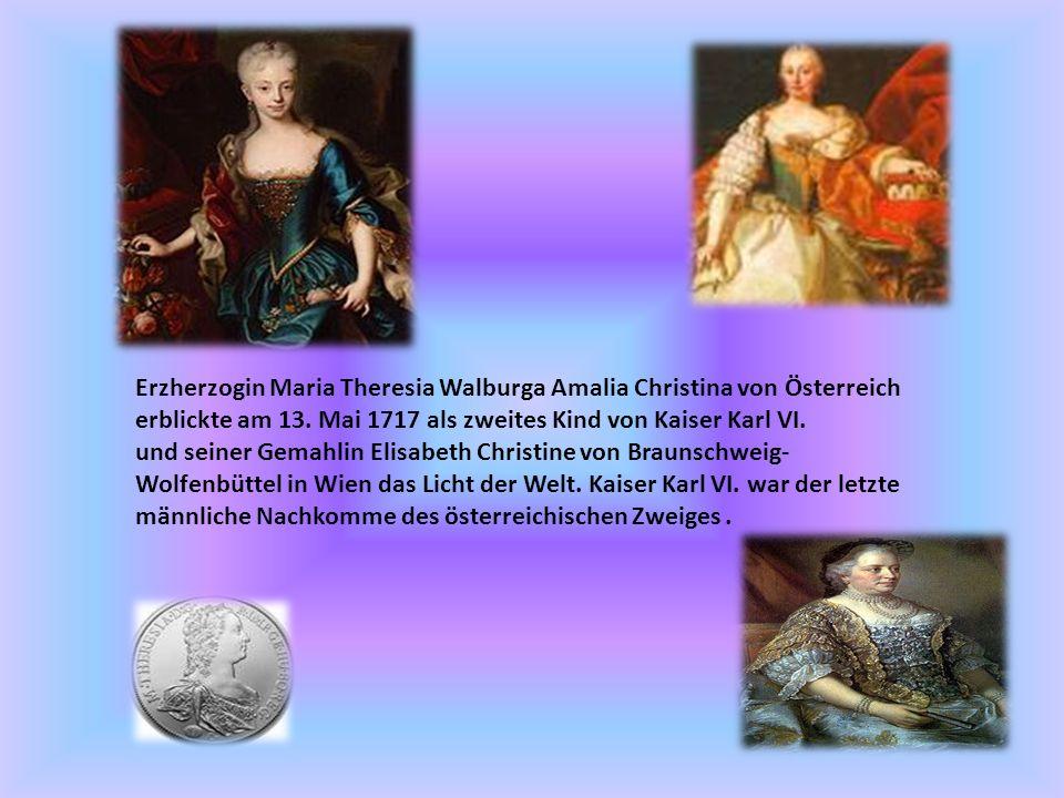 Erzherzogin Maria Theresia Walburga Amalia Christina von Österreich erblickte am 13. Mai 1717 als zweites Kind von Kaiser Karl VI. und seiner Gemahlin
