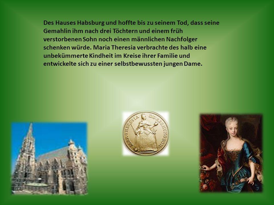 Des Hauses Habsburg und hoffte bis zu seinem Tod, dass seine Gemahlin ihm nach drei Töchtern und einem früh verstorbenen Sohn noch einen männlichen Na