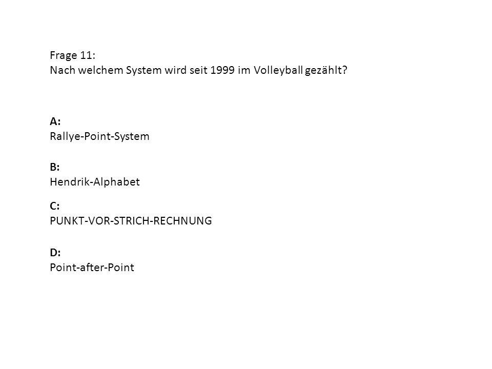 Frage 11: Nach welchem System wird seit 1999 im Volleyball gezählt? A: Rallye-Point-System B: Hendrik-Alphabet D: Point-after-Point C: PUNKT-VOR-STRIC