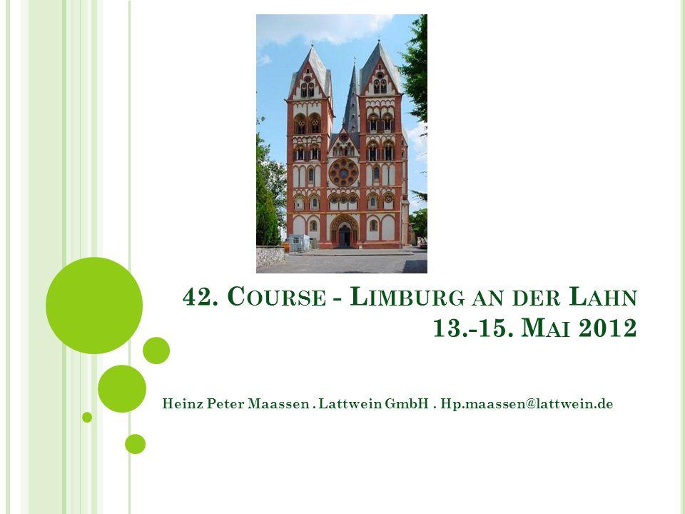 42. C OURSE - L IMBURG AN DER L AHN 13.-15. M AI 2012 Heinz Peter Maassen. Lattwein GmbH. Hp.maassen@lattwein.de