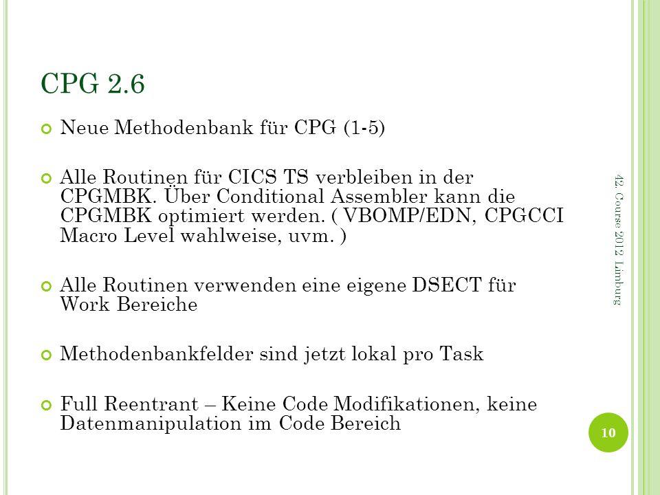 CPG 2.6 Neue Methodenbank für CPG (1-5) Alle Routinen für CICS TS verbleiben in der CPGMBK. Über Conditional Assembler kann die CPGMBK optimiert werde