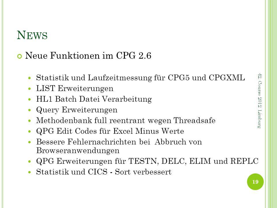 N EWS Neue Funktionen im CPG 2.6 Statistik und Laufzeitmessung für CPG5 und CPGXML LIST Erweiterungen HL1 Batch Datei Verarbeitung Query Erweiterungen