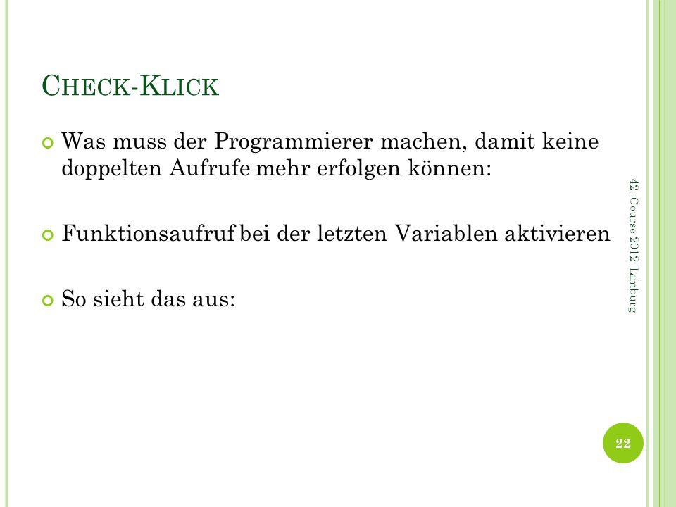 C HECK -K LICK Was muss der Programmierer machen, damit keine doppelten Aufrufe mehr erfolgen können: Funktionsaufruf bei der letzten Variablen aktivi