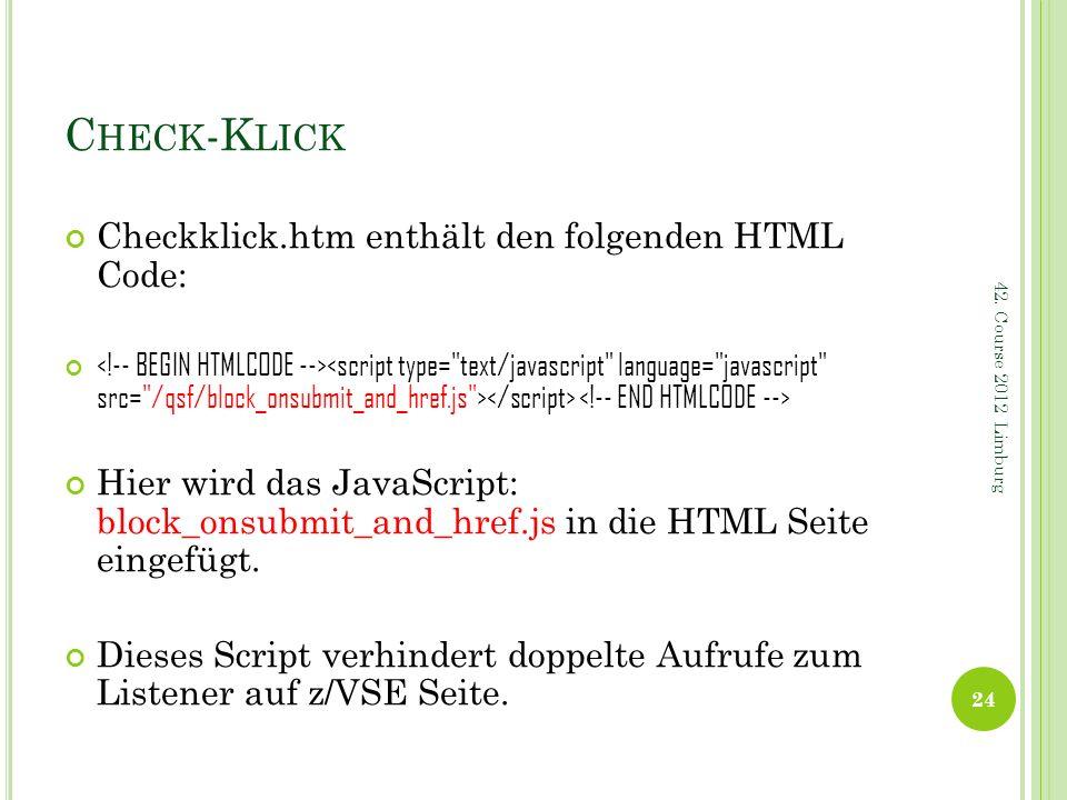 C HECK -K LICK Checkklick.htm enthält den folgenden HTML Code: Hier wird das JavaScript: block_onsubmit_and_href.js in die HTML Seite eingefügt. Diese
