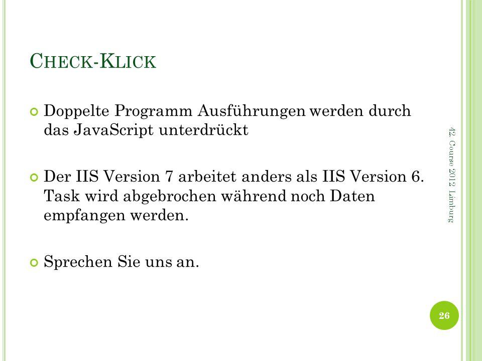 C HECK -K LICK Doppelte Programm Ausführungen werden durch das JavaScript unterdrückt Der IIS Version 7 arbeitet anders als IIS Version 6. Task wird a
