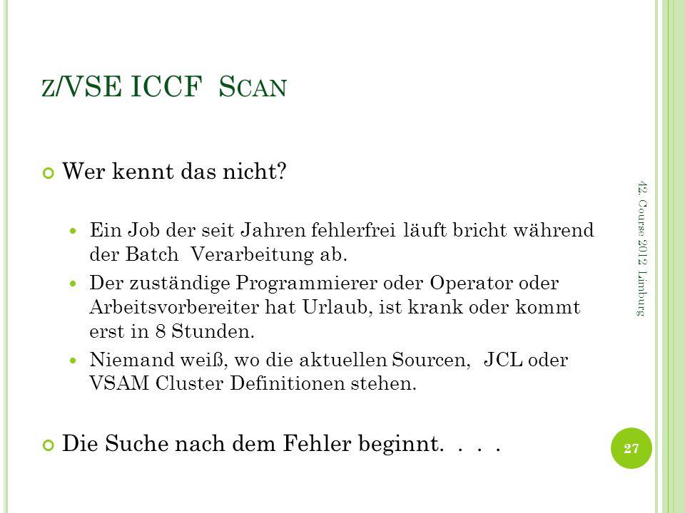 Z /VSE ICCF S CAN Wer kennt das nicht? Ein Job der seit Jahren fehlerfrei läuft bricht während der Batch Verarbeitung ab. Der zuständige Programmierer