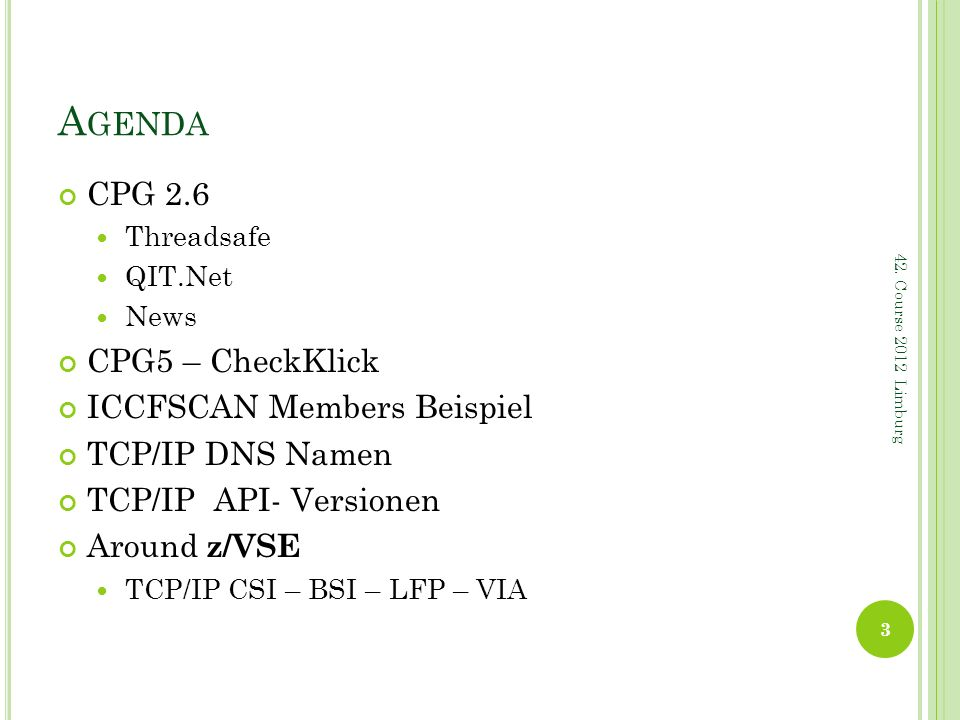 A GENDA CPG 2.6 Threadsafe QIT.Net News CPG5 – CheckKlick ICCFSCAN Members Beispiel TCP/IP DNS Namen TCP/IP API- Versionen Around z/VSE TCP/IP CSI – B