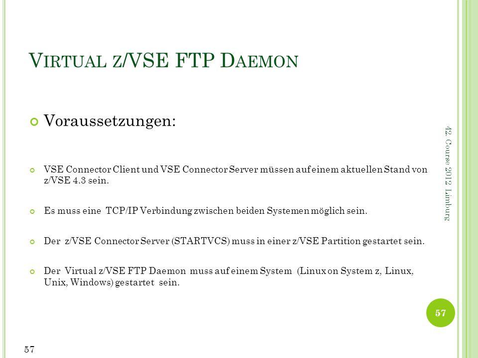 42. Course 2012 Limburg V IRTUAL Z /VSE FTP D AEMON Voraussetzungen: VSE Connector Client und VSE Connector Server müssen auf einem aktuellen Stand vo