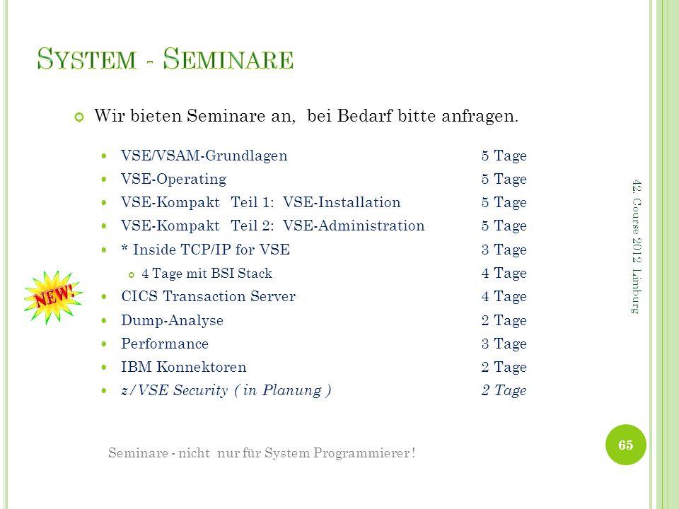 Wir bieten Seminare an, bei Bedarf bitte anfragen. VSE/VSAM-Grundlagen 5 Tage VSE-Operating 5 Tage VSE-Kompakt Teil 1: VSE-Installation 5 Tage VSE-Kom