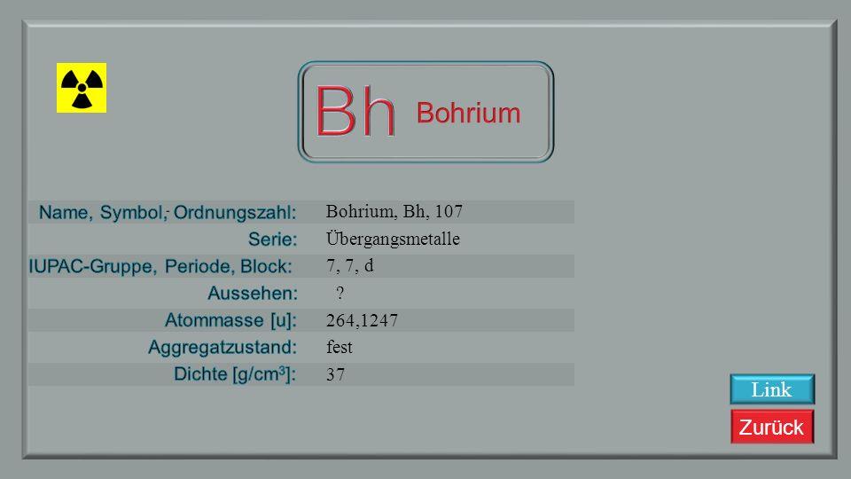 Zurück Seaborgium, Sg, 106 Übergangsmetalle 6, 7, d ? 166,1219 fest 35,9 Link