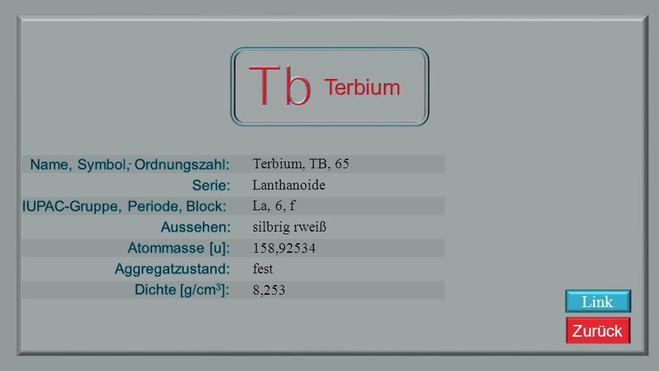 Zurück Gadolinium, Gd, 64 Lanthanoide La, 6, f silbrig weiß 157,25 fest 7,886 Link