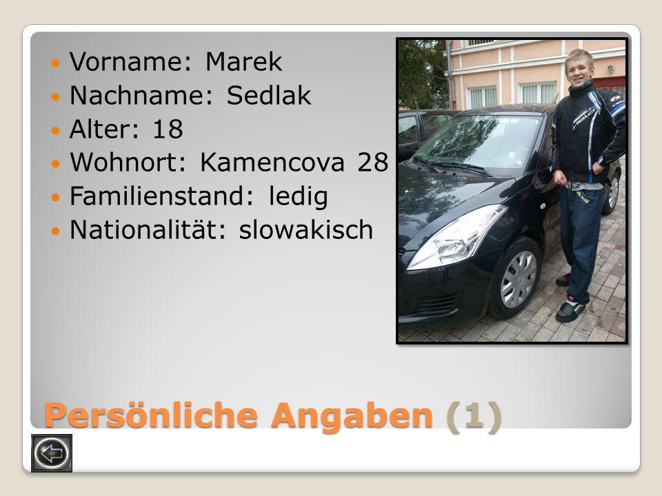 Persönliche Angaben (1) Vorname: Marek Nachname: Sedlak Alter: 18 Wohnort: Kamencova 28 Familienstand: ledig Nationalität: slowakisch