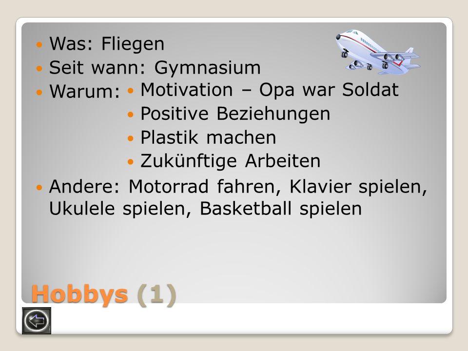 Hobbys (1) Was: Fliegen Seit wann: Gymnasium Warum: Andere: Motorrad fahren, Klavier spielen, Ukulele spielen, Basketball spielen Motivation – Opa war
