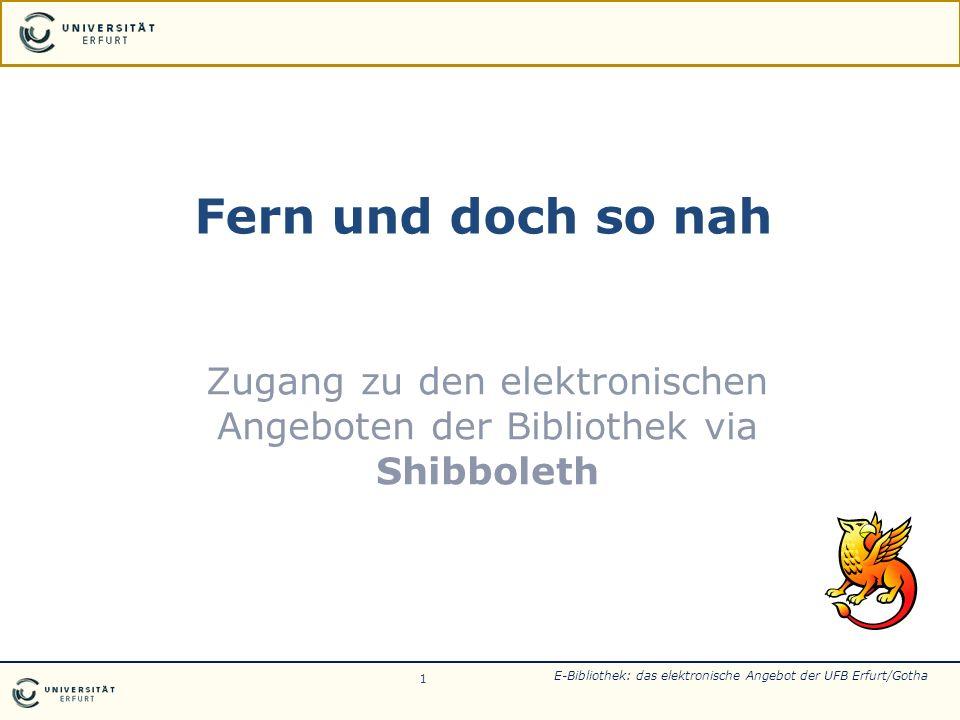Fern und doch so nah Zugang zu den elektronischen Angeboten der Bibliothek via Shibboleth 1 E-Bibliothek: das elektronische Angebot der UFB Erfurt/Got