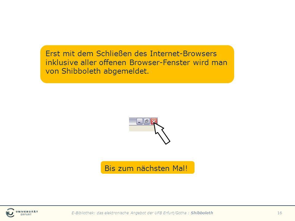 E-Bibliothek: das elektronische Angebot der UFB Erfurt/Gotha : Shibboleth16 Erst mit dem Schließen des Internet-Browsers inklusive aller offenen Brows