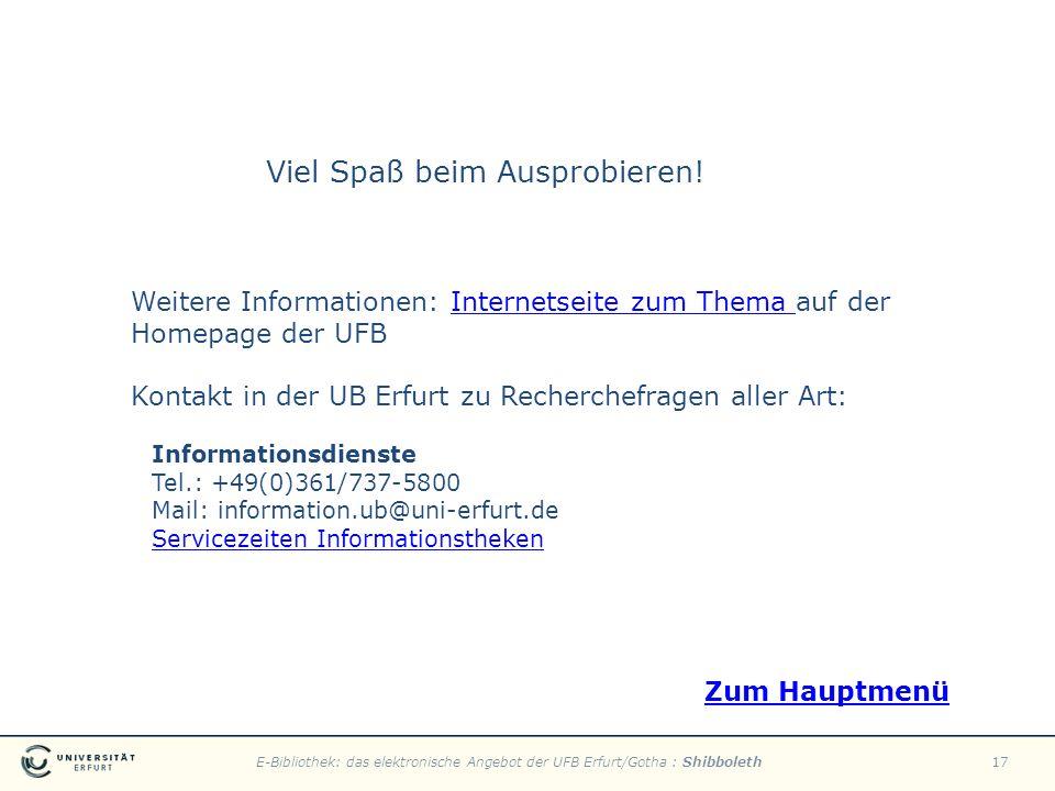 E-Bibliothek: das elektronische Angebot der UFB Erfurt/Gotha : Shibboleth17 Viel Spaß beim Ausprobieren! Weitere Informationen: Internetseite zum Them