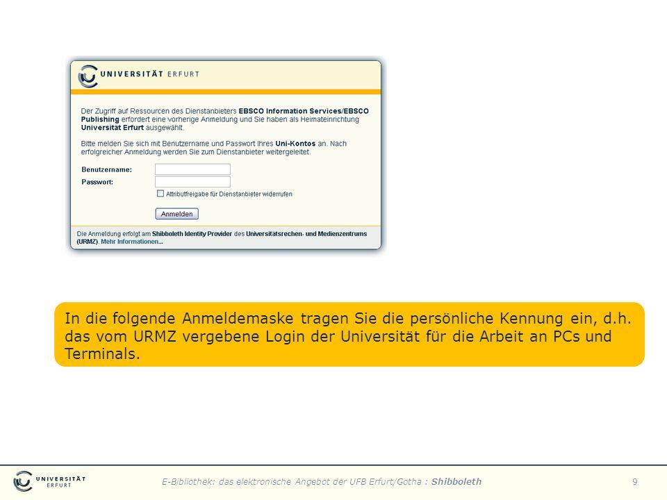 E-Bibliothek: das elektronische Angebot der UFB Erfurt/Gotha : Shibboleth9 In die folgende Anmeldemaske tragen Sie die persönliche Kennung ein, d.h. d
