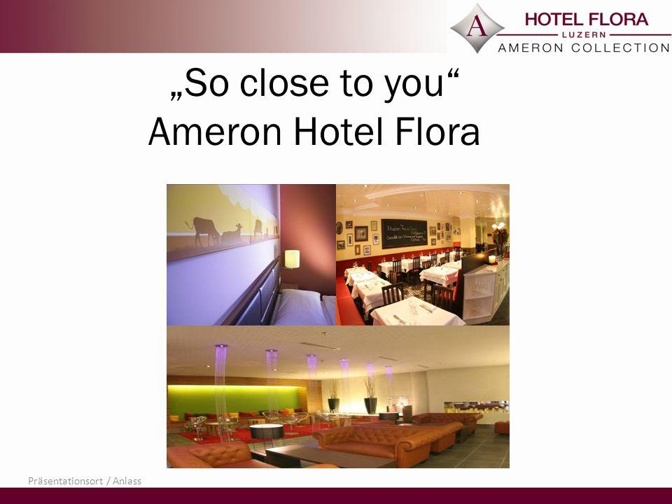 Präsentationsort / Anlass So close to you Ameron Hotel Flora