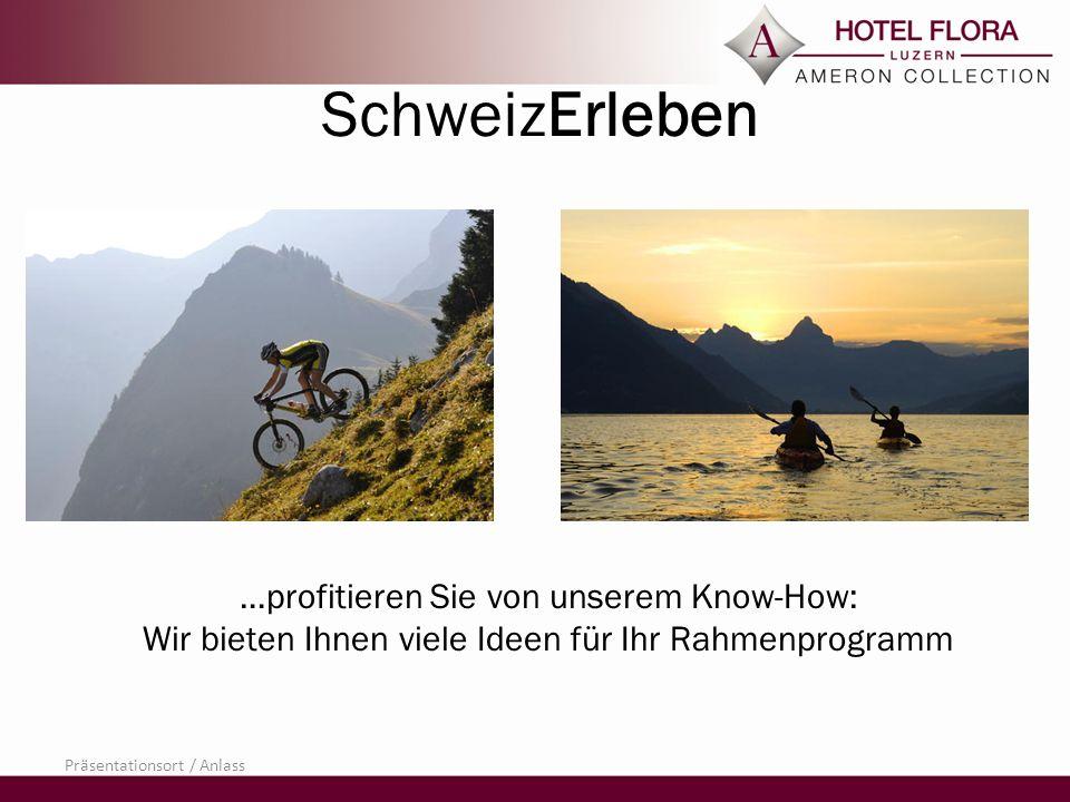SchweizErleben …profitieren Sie von unserem Know-How: Wir bieten Ihnen viele Ideen für Ihr Rahmenprogramm