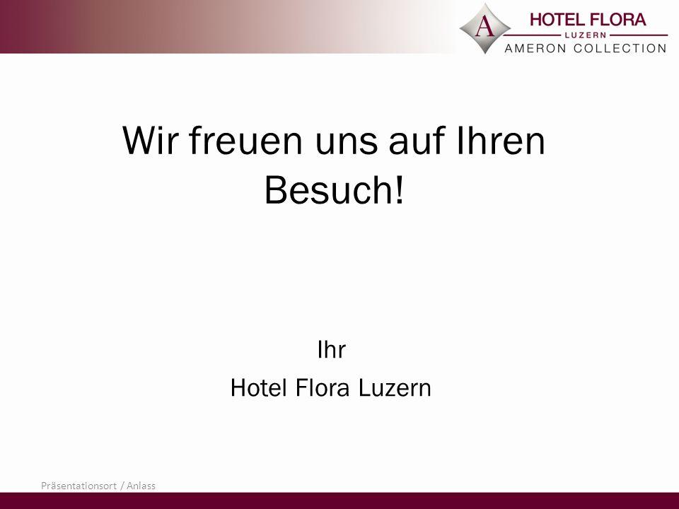 Wir freuen uns auf Ihren Besuch! Ihr Hotel Flora Luzern Präsentationsort / Anlass