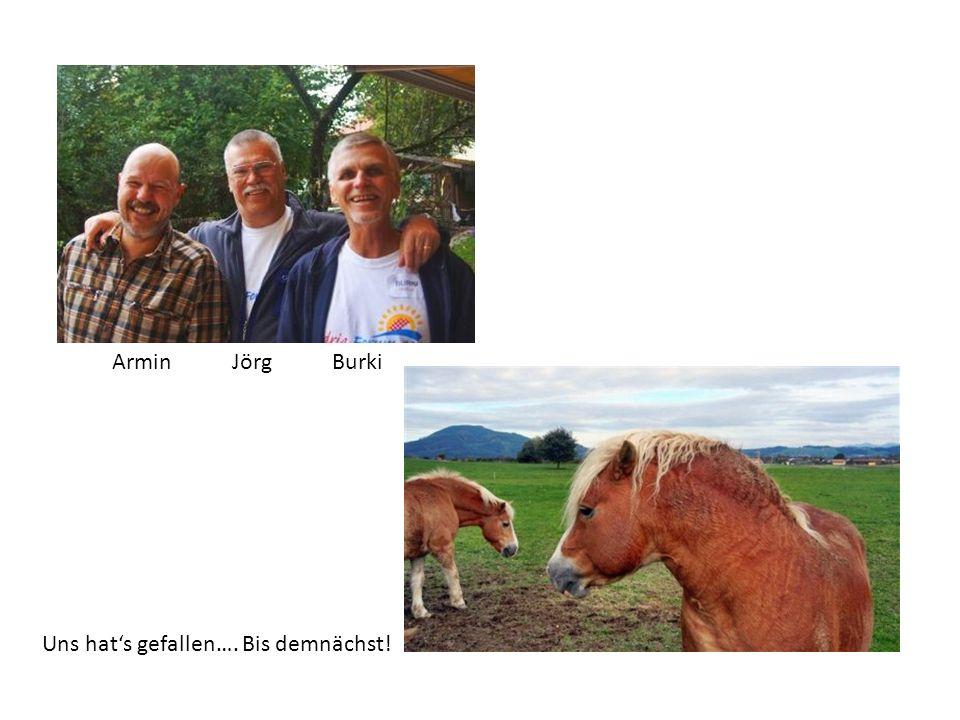 Armin Jörg Burki Uns hats gefallen…. Bis demnächst!