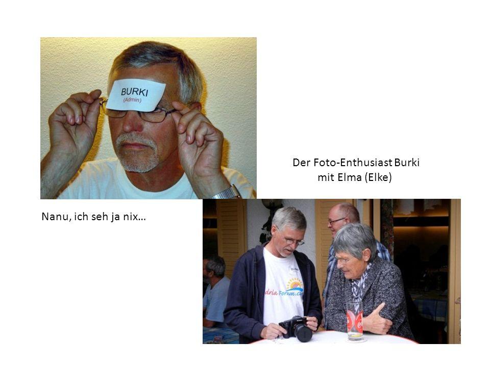 Der Foto-Enthusiast Burki mit Elma (Elke) Nanu, ich seh ja nix…