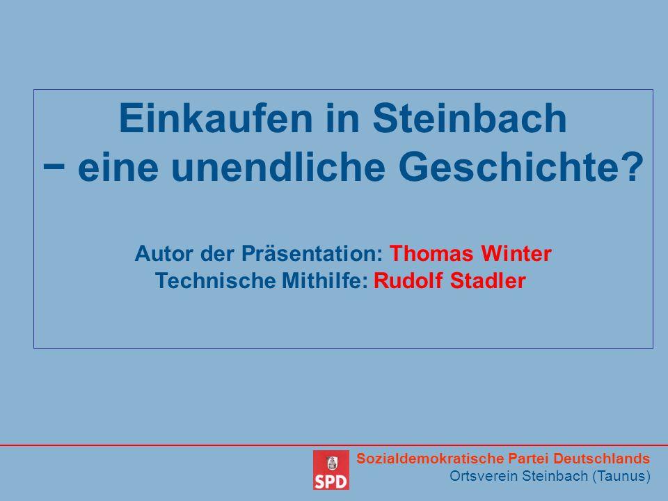 Sozialdemokratische Partei Deutschlands Ortsverein Steinbach (Taunus) Einkaufen in Steinbach eine unendliche Geschichte? Autor der Präsentation: Thoma