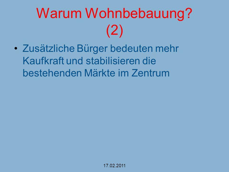 Warum Wohnbebauung? (2) Zusätzliche Bürger bedeuten mehr Kaufkraft und stabilisieren die bestehenden Märkte im Zentrum 17.02.2011