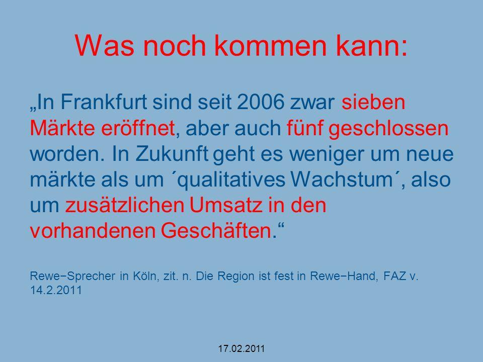 Was noch kommen kann: In Frankfurt sind seit 2006 zwar sieben Märkte eröffnet, aber auch fünf geschlossen worden. In Zukunft geht es weniger um neue m