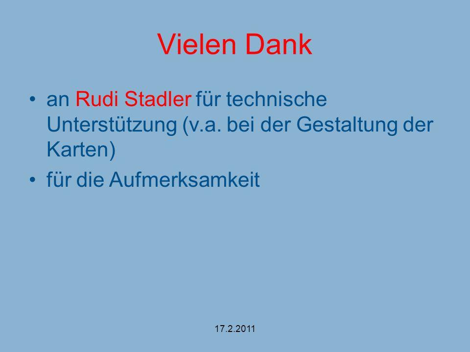 Vielen Dank an Rudi Stadler für technische Unterstützung (v.a. bei der Gestaltung der Karten) für die Aufmerksamkeit 17.2.2011