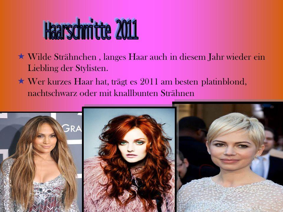 Wilde Strähnchen, langes Haar auch in diesem Jahr wieder ein Liebling der Stylisten. Wer kurzes Haar hat, trägt es 2011 am besten platinblond, nachtsc