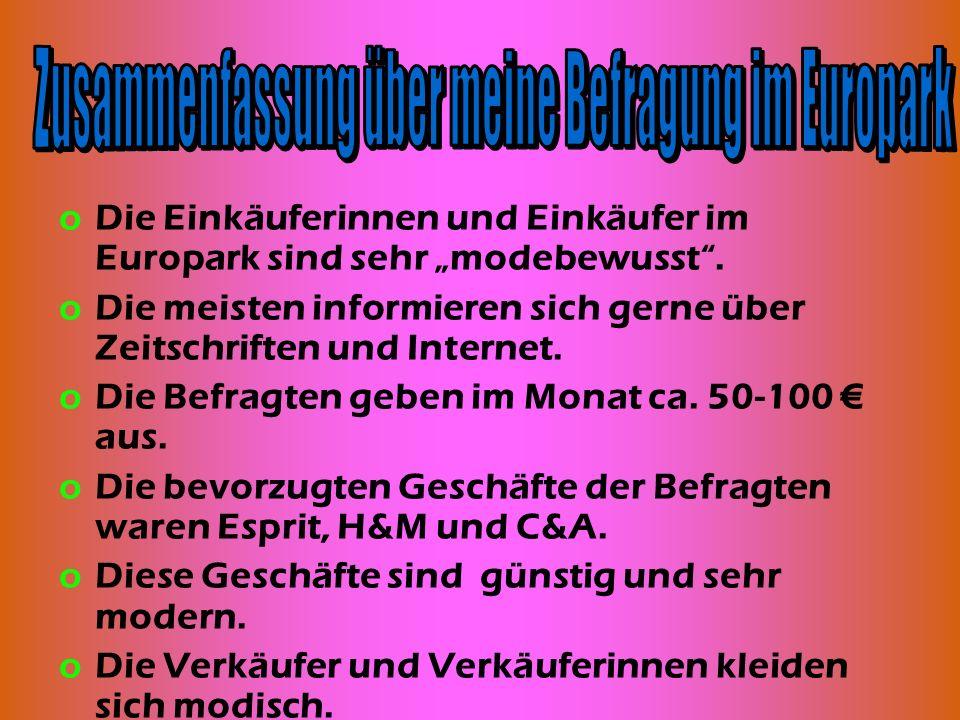 oDie Einkäuferinnen und Einkäufer im Europark sind sehr modebewusst. oDie meisten informieren sich gerne über Zeitschriften und Internet. oDie Befragt