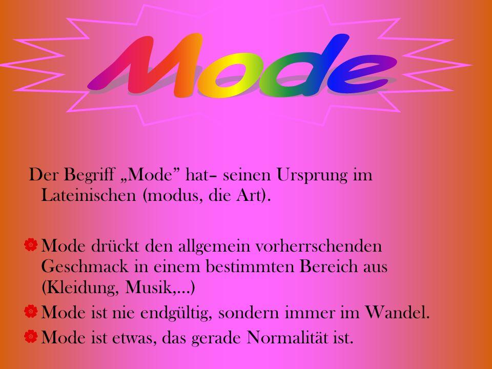Der Begriff Mode hat– seinen Ursprung im Lateinischen (modus, die Art). Mode drückt den allgemein vorherrschenden Geschmack in einem bestimmten Bereic