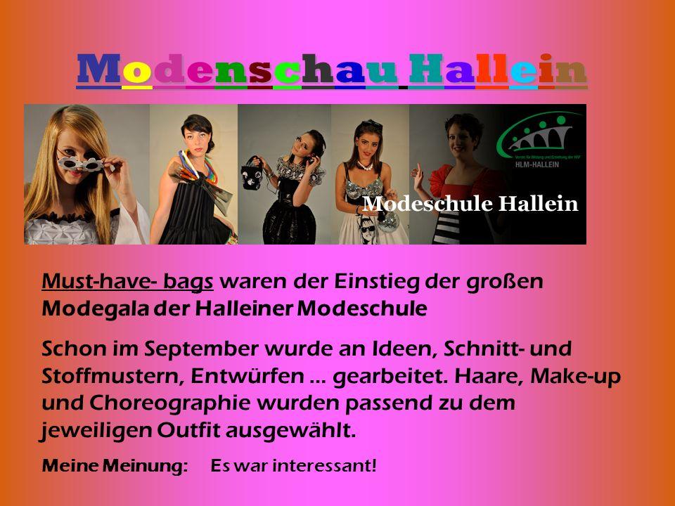 Modenschau Hallein Modenschau Hallein Must-have- bags waren der Einstieg der großen Modegala der Halleiner Modeschule Schon im September wurde an Idee
