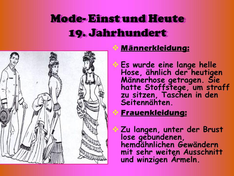 Mode- Einst und Heute 19. Jahrhundert Männerkleidung: Es wurde eine lange helle Hose, ähnlich der heutigen Männerhose getragen. Sie hatte Stoffstege,