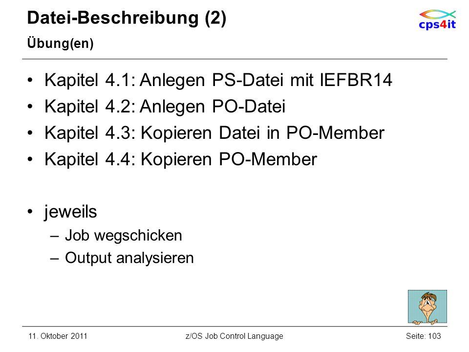 Datei-Beschreibung (2) Übung(en) Kapitel 4.1: Anlegen PS-Datei mit IEFBR14 Kapitel 4.2: Anlegen PO-Datei Kapitel 4.3: Kopieren Datei in PO-Member Kapi