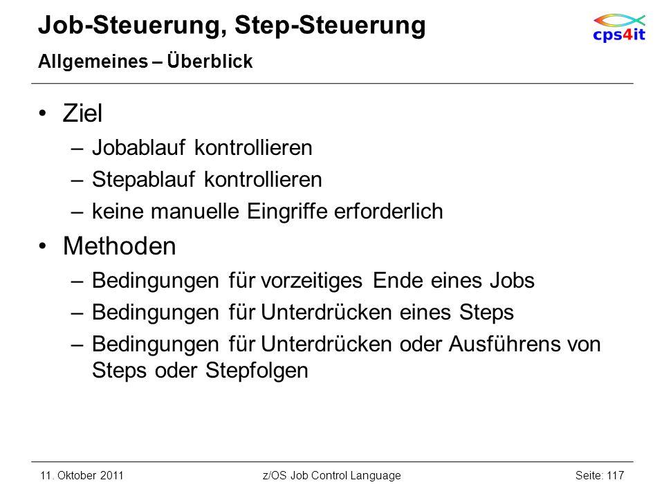 Job-Steuerung, Step-Steuerung Allgemeines – Überblick Ziel –Jobablauf kontrollieren –Stepablauf kontrollieren –keine manuelle Eingriffe erforderlich M