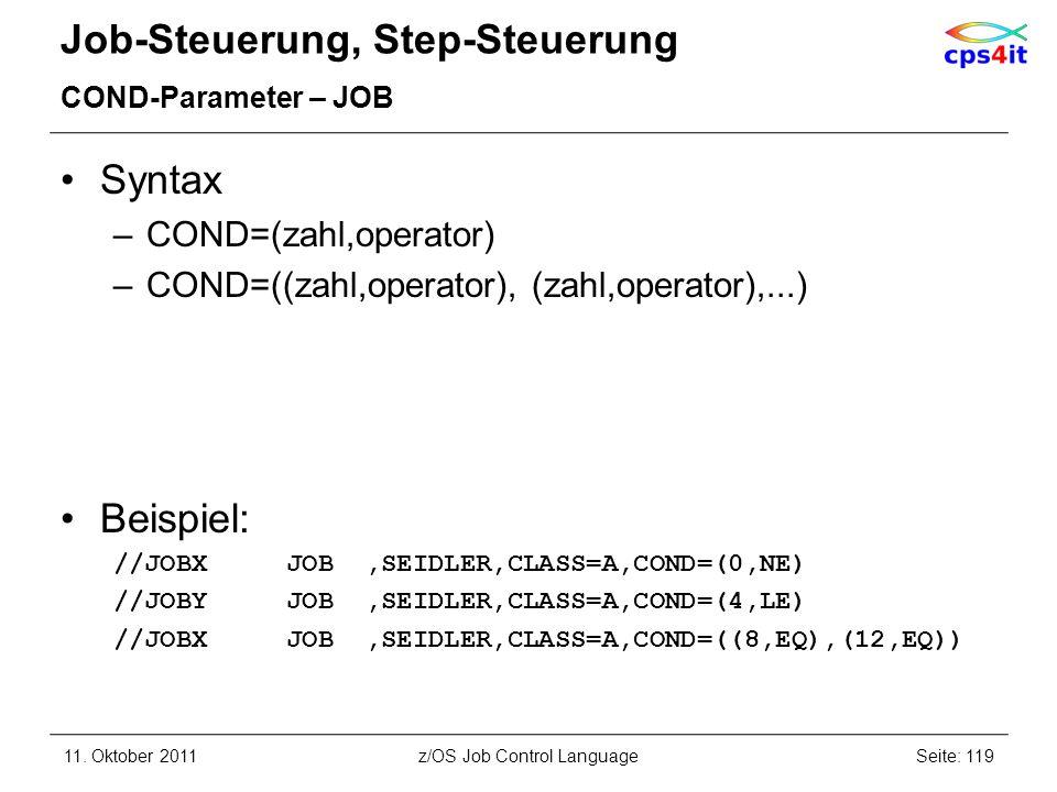 Job-Steuerung, Step-Steuerung COND-Parameter – JOB Syntax –COND=(zahl,operator) –COND=((zahl,operator), (zahl,operator),...) Beispiel: //JOBX JOB,SEID
